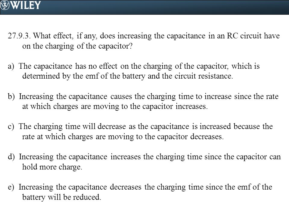 What effect, if any, does increasing the capacitance in an RC circuit have on the charging of the capacitor