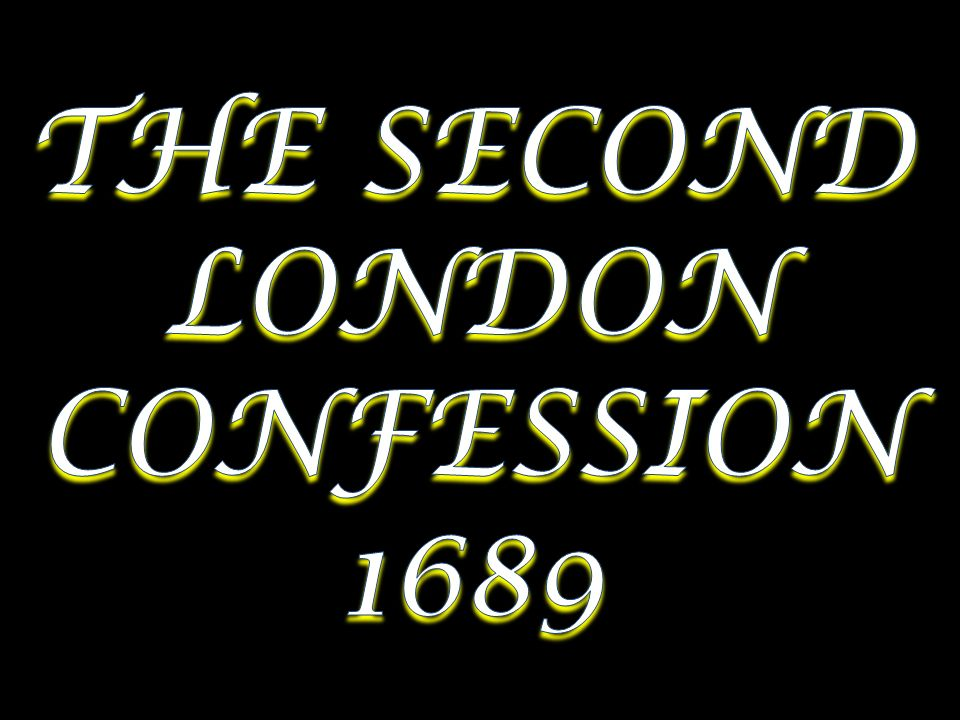 THE SECOND LONDON CONFESSION 1689