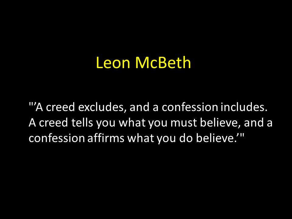 Leon McBeth 'A creed excludes, and a confession includes.