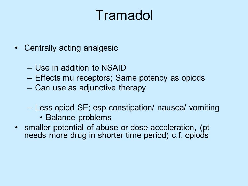 Tramadol Centrally acting analgesic Use in addition to NSAID