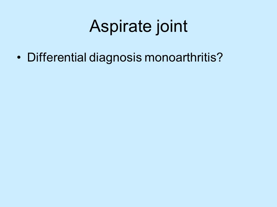 Aspirate joint Differential diagnosis monoarthritis