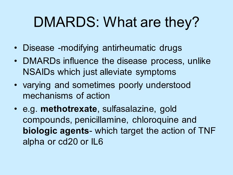 DMARDS: What are they Disease -modifying antirheumatic drugs
