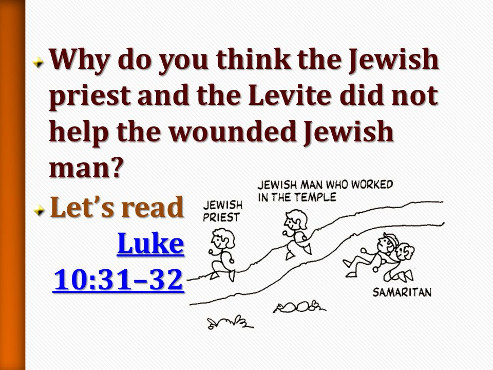 Why do you think the Jewish priest and the Levite did not help the wounded Jewish man
