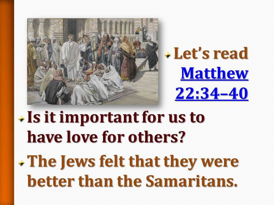 Let's read Matthew 22:34–40 Is it important for us to have love for others.
