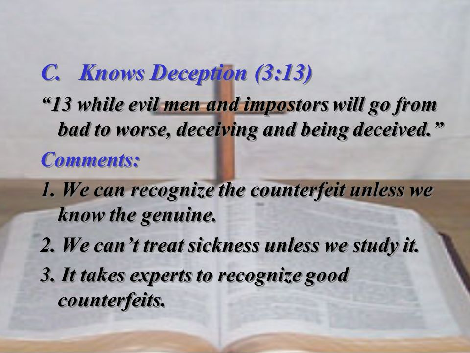 C. Knows Deception (3:13) 13 while evil men and impostors will go from bad to worse, deceiving and being deceived.