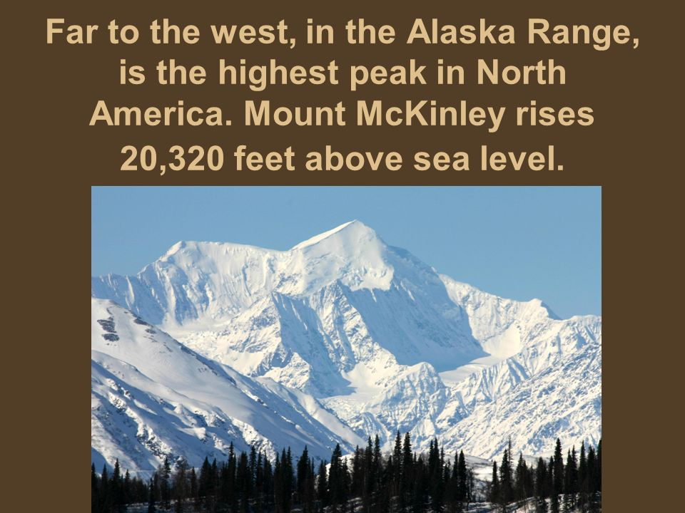 Far to the west, in the Alaska Range, is the highest peak in North America.