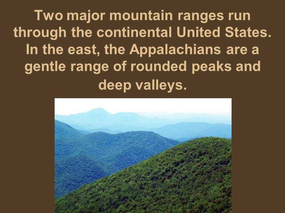 Two major mountain ranges run through the continental United States