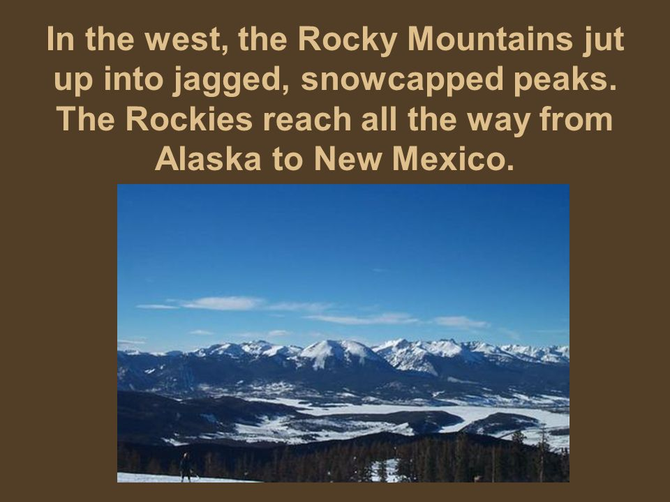 In the west, the Rocky Mountains jut up into jagged, snowcapped peaks