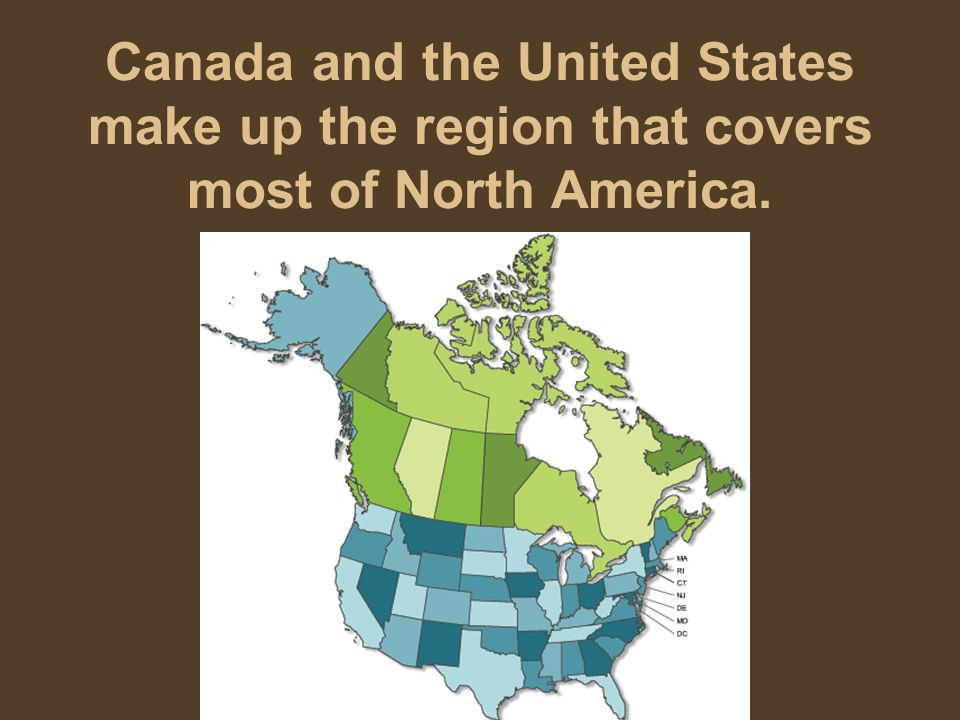 Canada and the United States make up the region that covers most of North America.
