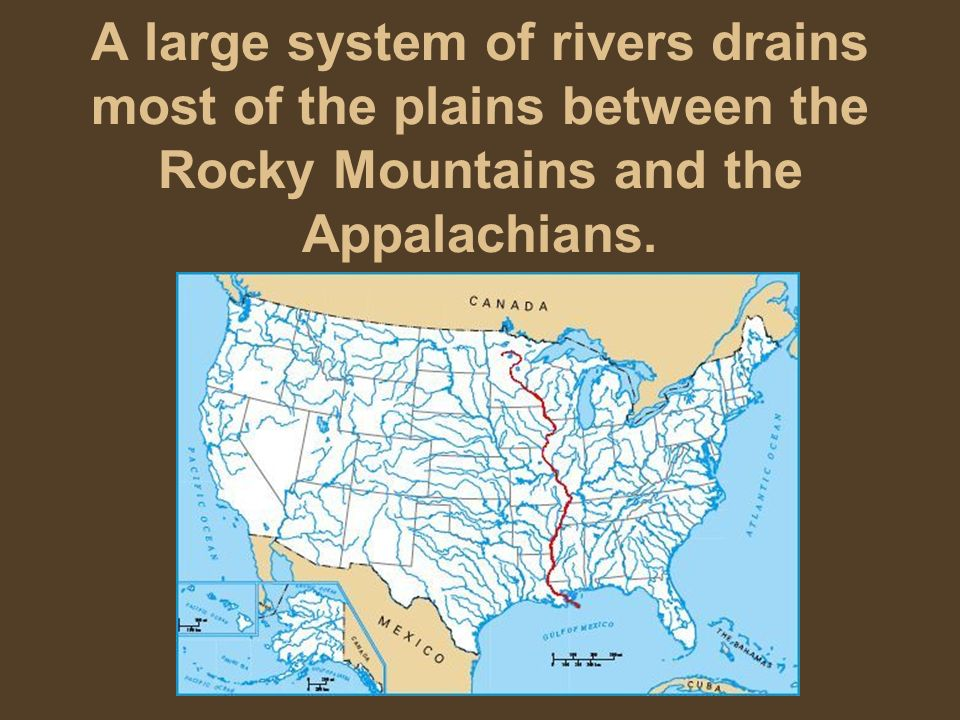 A large system of rivers drains most of the plains between the Rocky Mountains and the Appalachians.