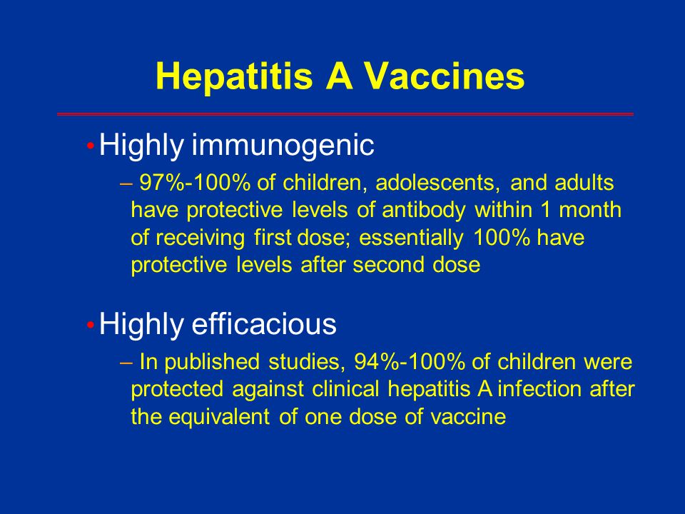Hepatitis A Vaccines Highly immunogenic Highly efficacious