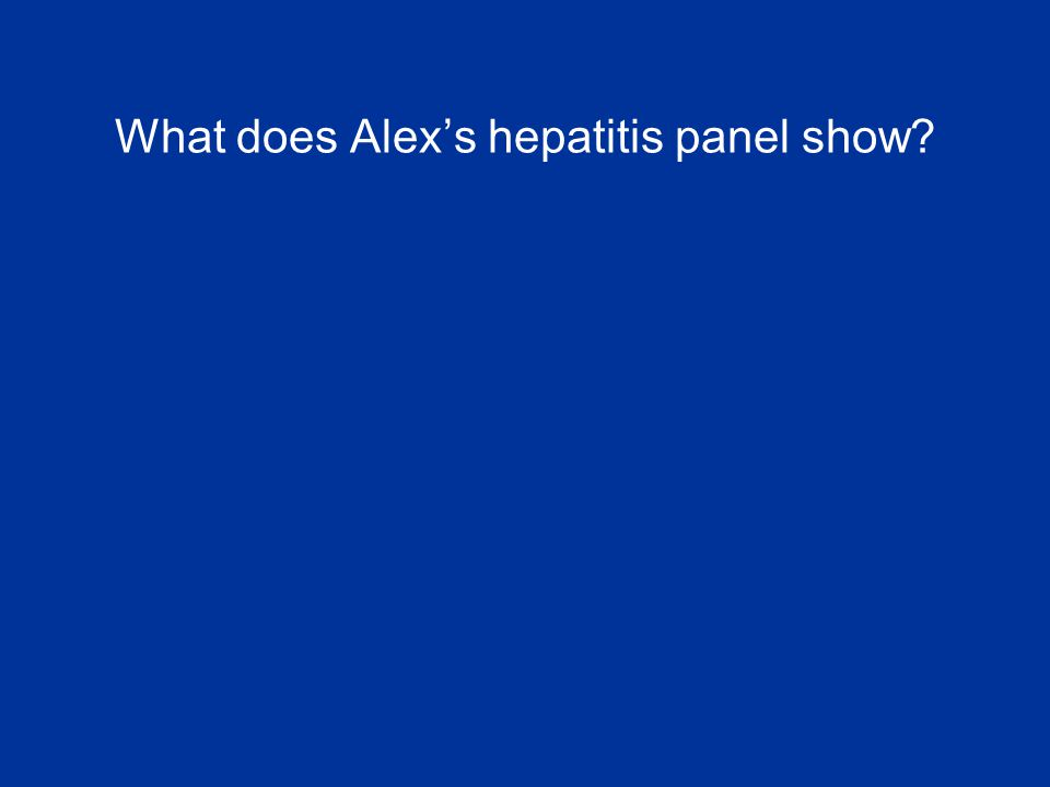What does Alex's hepatitis panel show