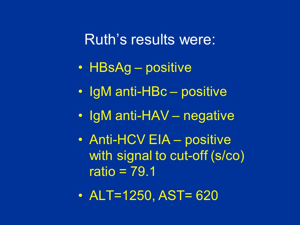 Ruth's results were: HBsAg – positive IgM anti-HBc – positive