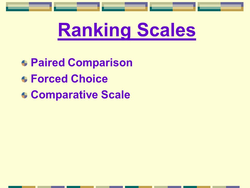 Ranking Scales Paired Comparison Forced Choice Comparative Scale