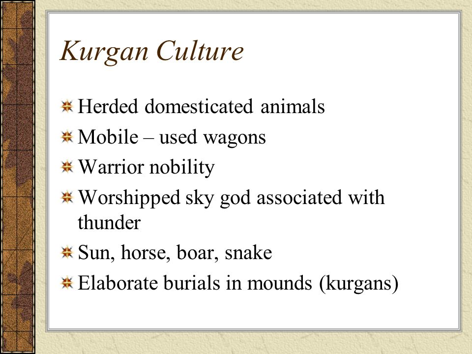 Kurgan Culture Herded domesticated animals Mobile – used wagons
