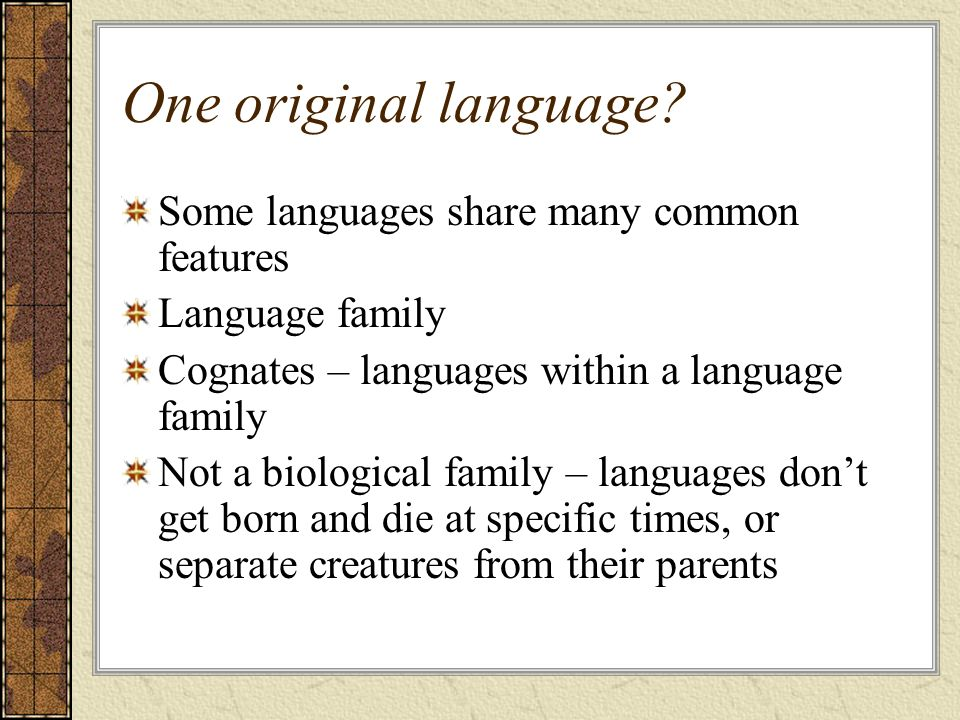 One original language Some languages share many common features
