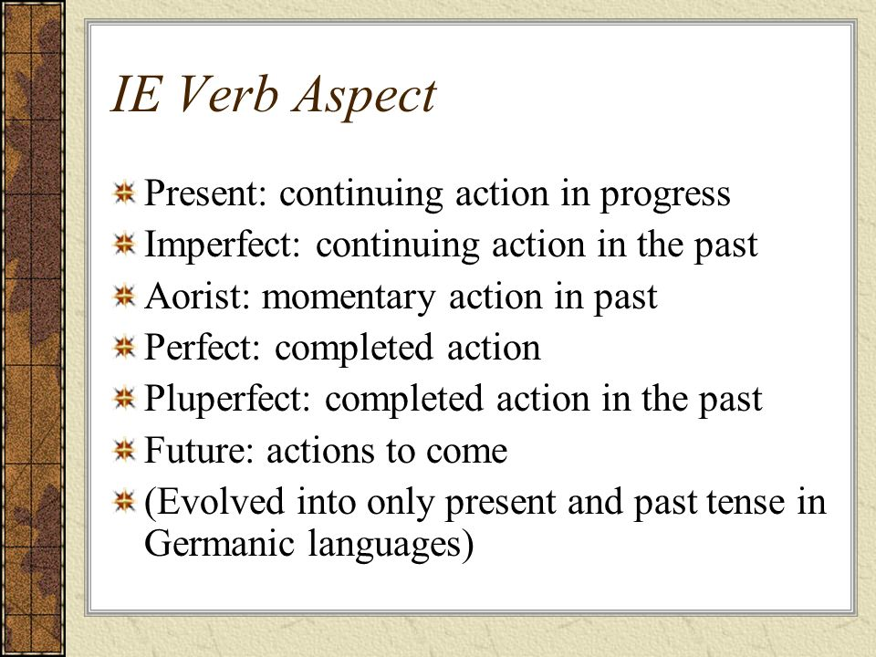 IE Verb Aspect Present: continuing action in progress