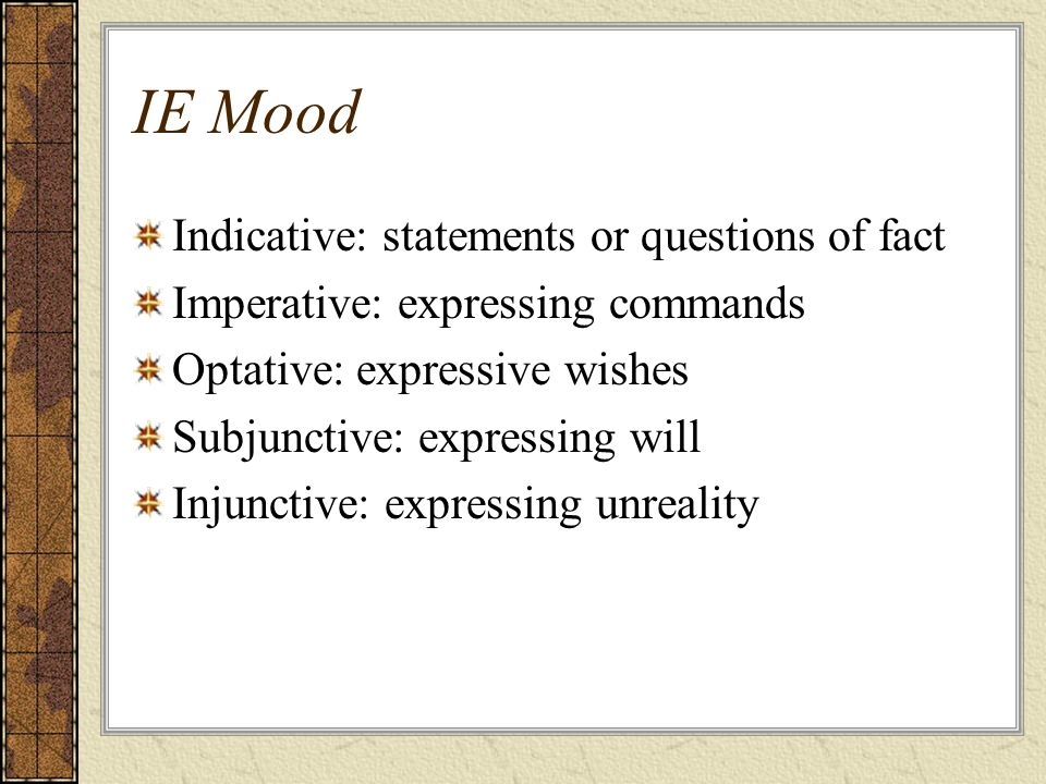 IE Mood Indicative: statements or questions of fact