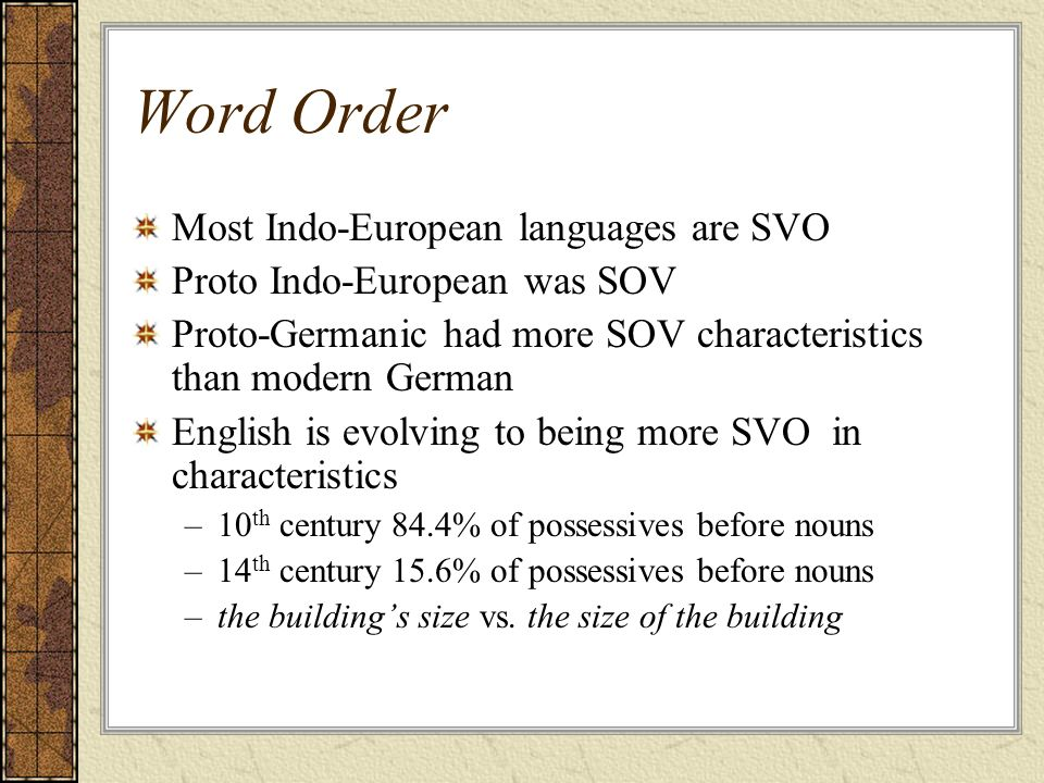 Word Order Most Indo-European languages are SVO