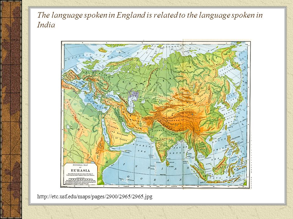 The language spoken in England is related to the language spoken in India