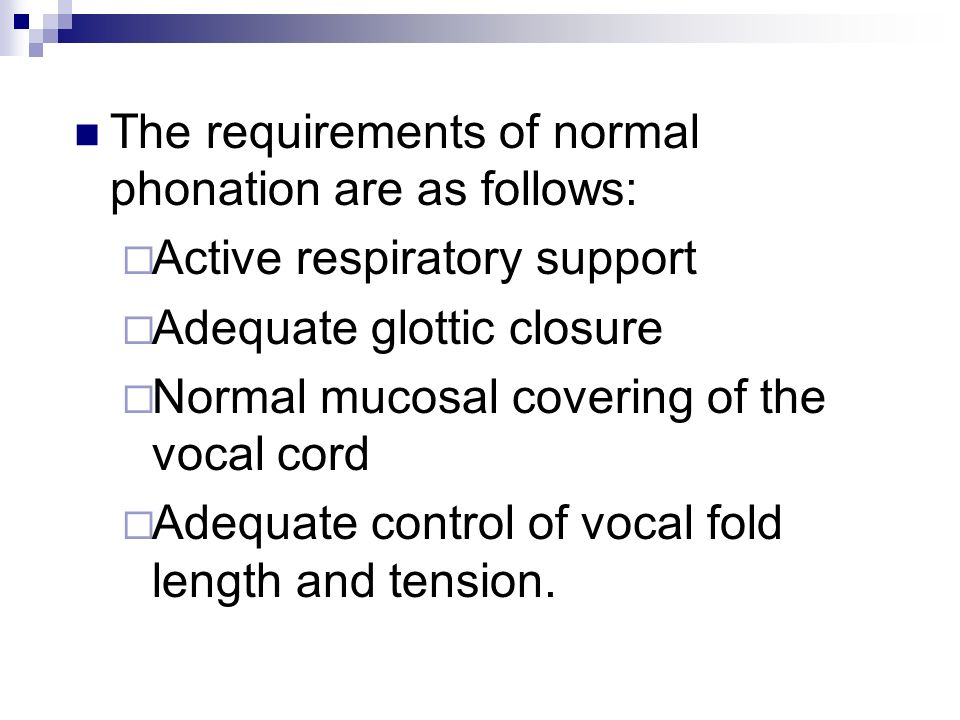 The requirements of normal phonation are as follows: