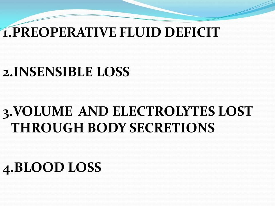 1. PREOPERATIVE FLUID DEFICIT 2. Insensible loss 3