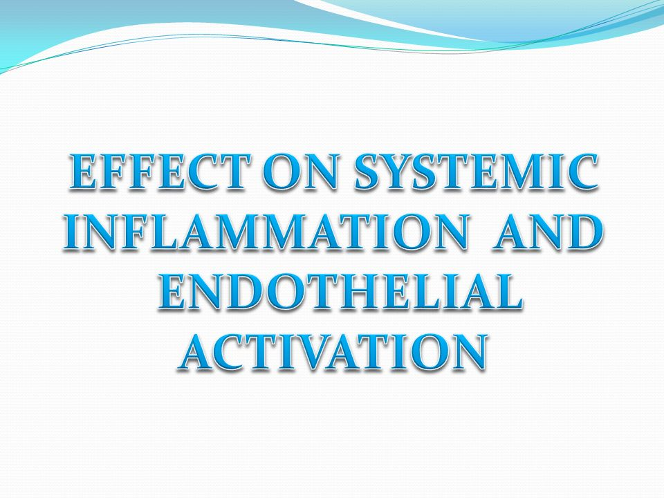 EFFECT ON SYSTEMIC INFLAMMATION AND ENDOTHELIAL ACTIVATION