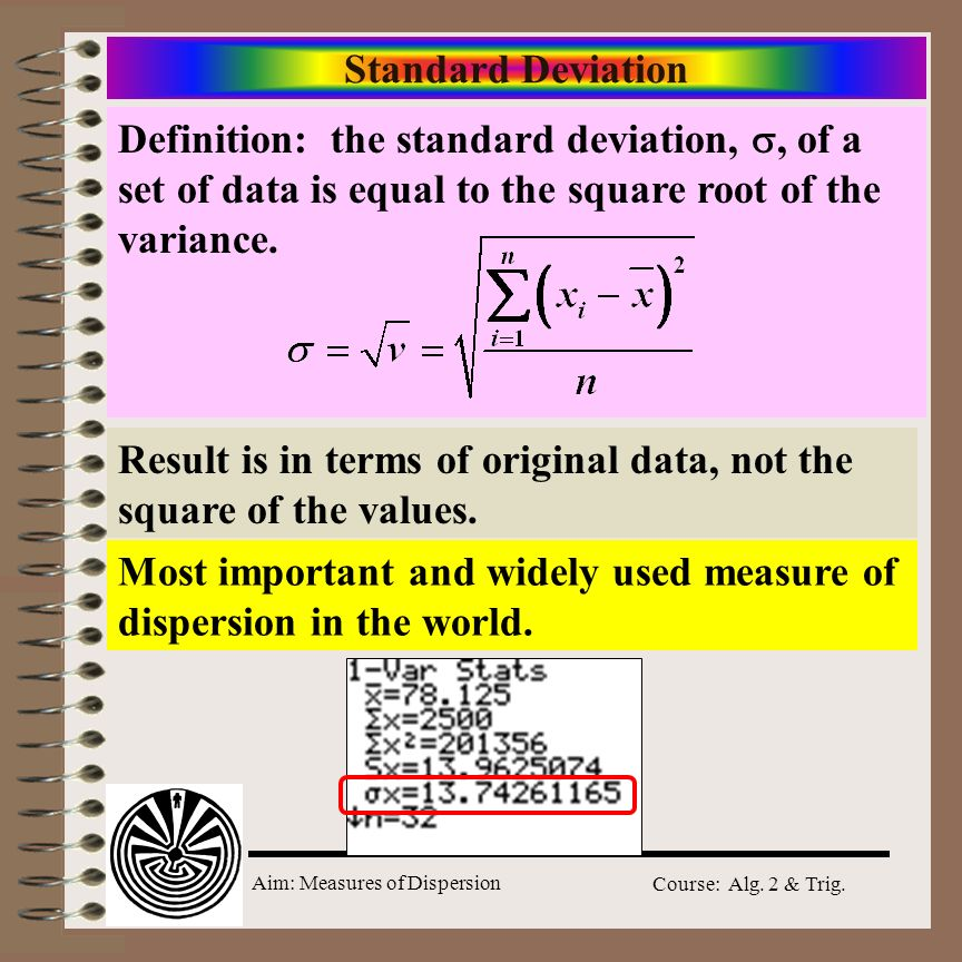 Standard Deviation Definition: the standard deviation, , of a set of data is equal to the square root of the variance.