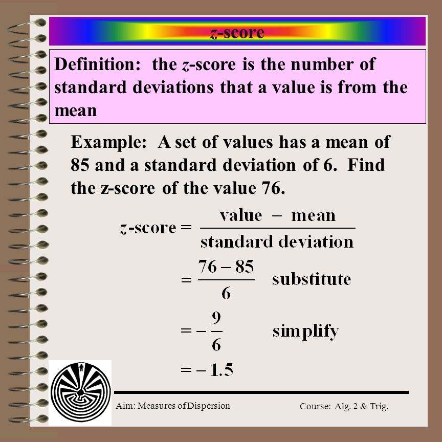 z-score Definition: the z-score is the number of standard deviations that a value is from the mean.