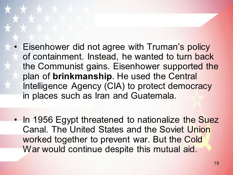 Eisenhower did not agree with Truman's policy of containment