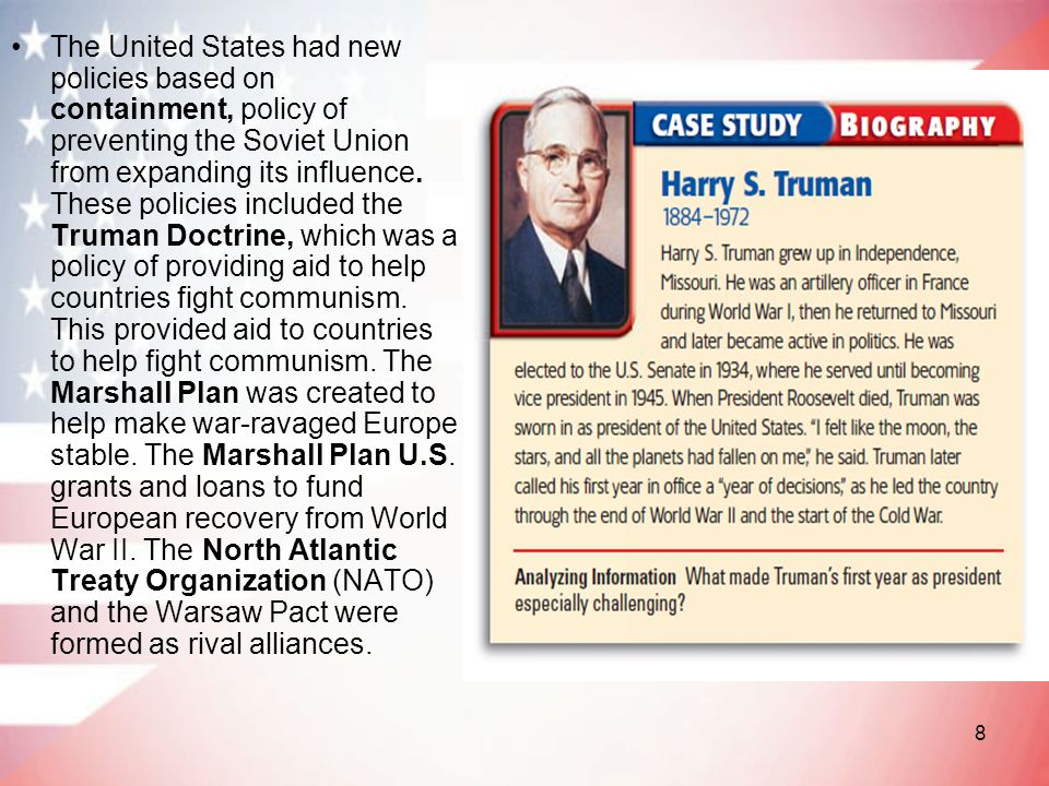 The United States had new policies based on containment, policy of preventing the Soviet Union from expanding its influence.