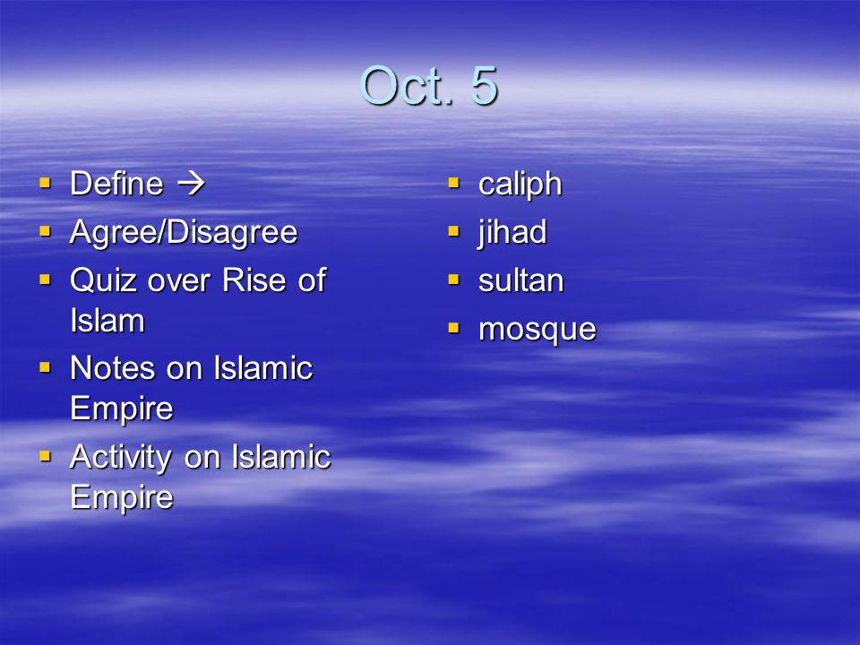 Oct. 5 Define  Agree/Disagree Quiz over Rise of Islam