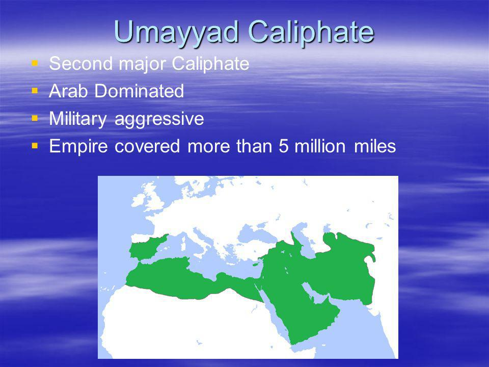 Umayyad Caliphate Second major Caliphate Arab Dominated