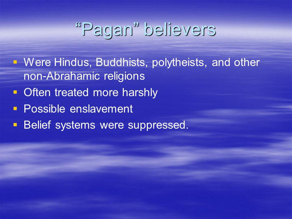 Pagan believers Were Hindus, Buddhists, polytheists, and other non-Abrahamic religions. Often treated more harshly.