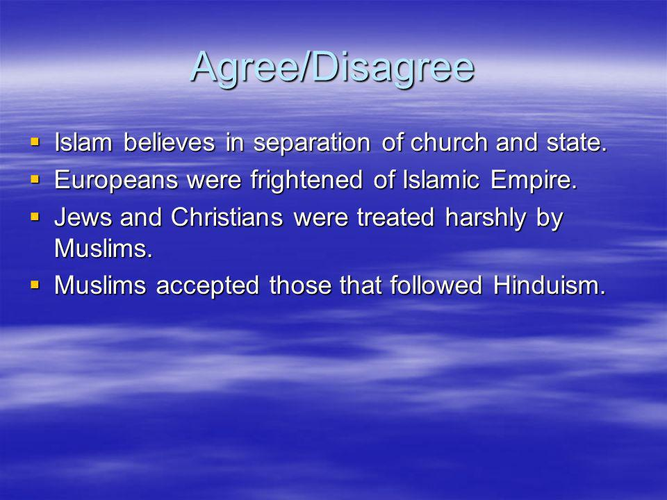 Agree/Disagree Islam believes in separation of church and state.