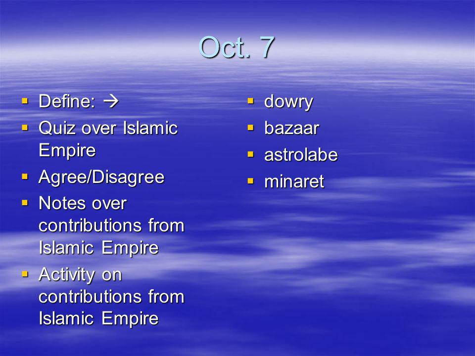 Oct. 7 Define:  Quiz over Islamic Empire Agree/Disagree