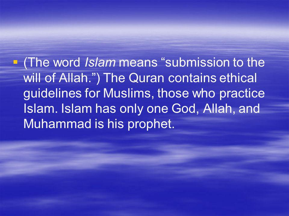 (The word Islam means submission to the will of Allah