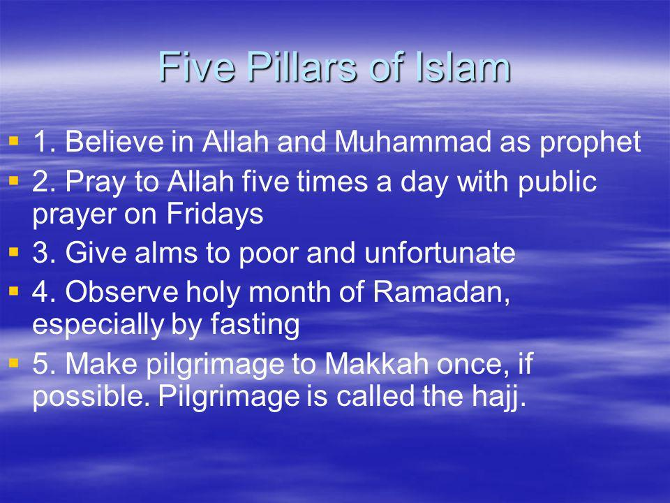 Five Pillars of Islam 1. Believe in Allah and Muhammad as prophet