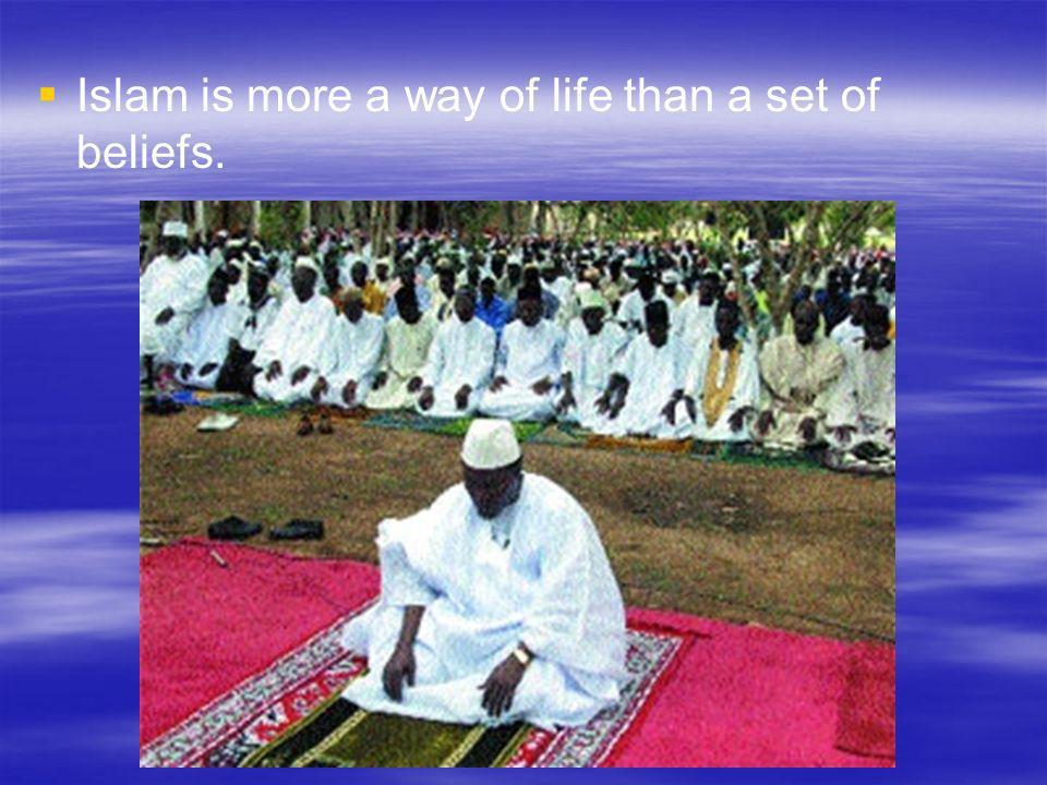 Islam is more a way of life than a set of beliefs.