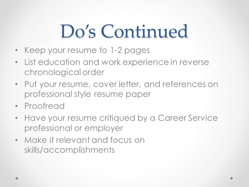 Do's Continued Keep your resume to 1-2 pages
