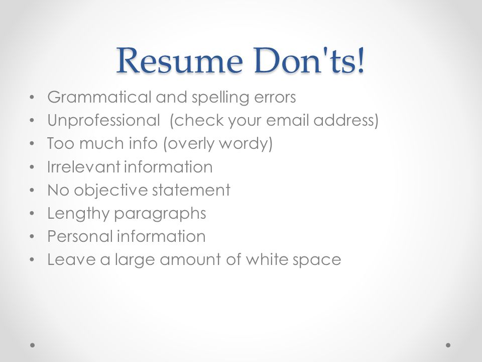 Resume Don ts! Grammatical and spelling errors