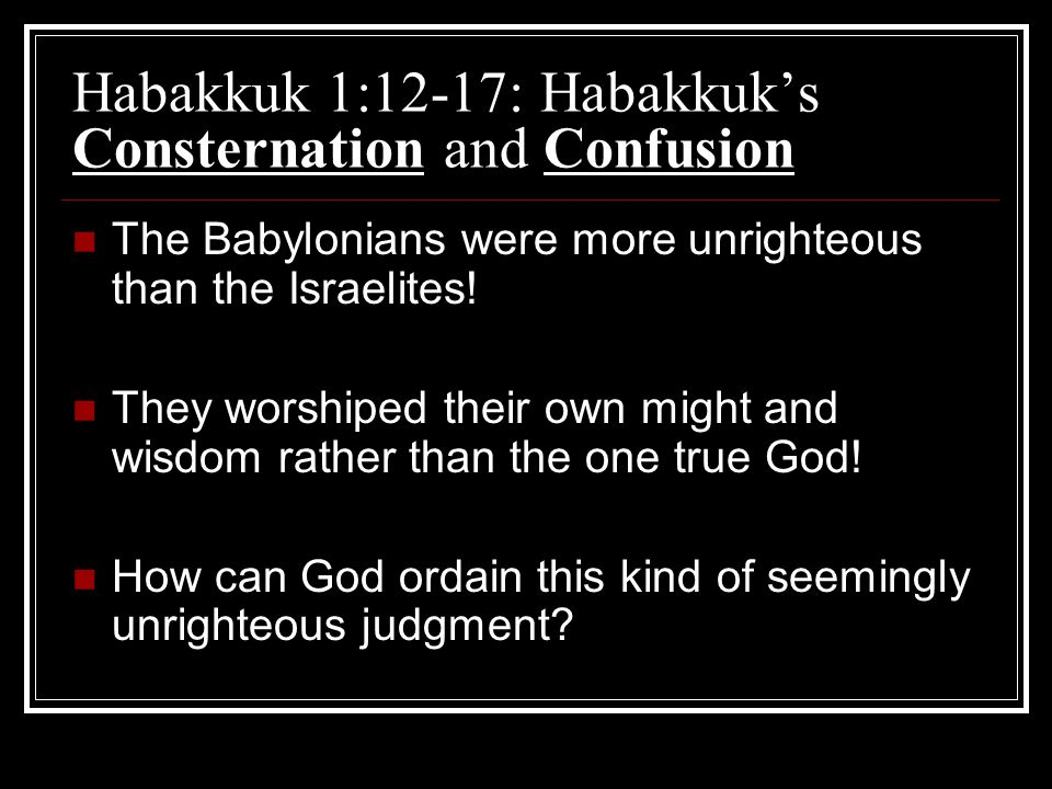 Habakkuk 1:12-17: Habakkuk's Consternation and Confusion