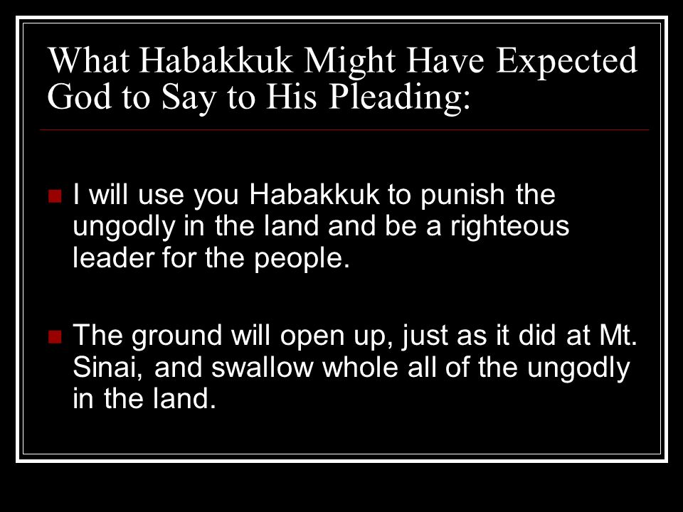 What Habakkuk Might Have Expected God to Say to His Pleading: