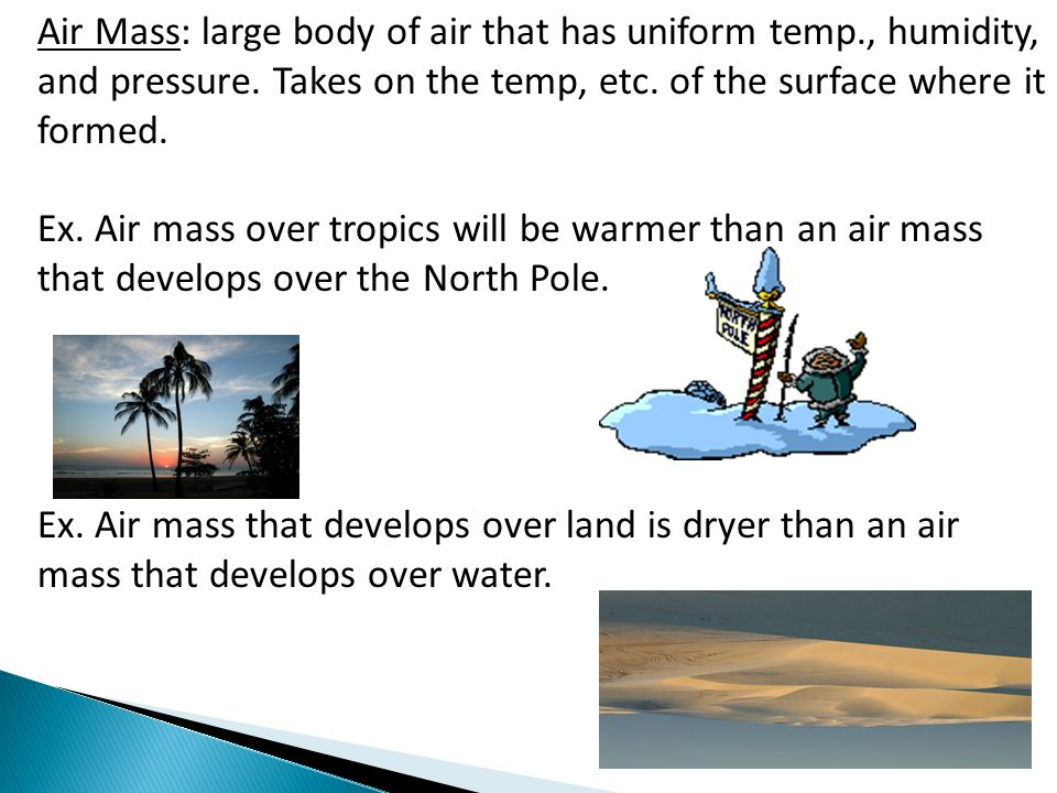Air Mass: large body of air that has uniform temp