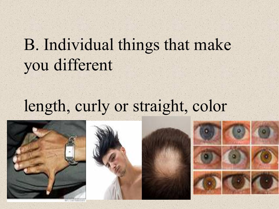 B. Individual things that make you different length, curly or straight, color