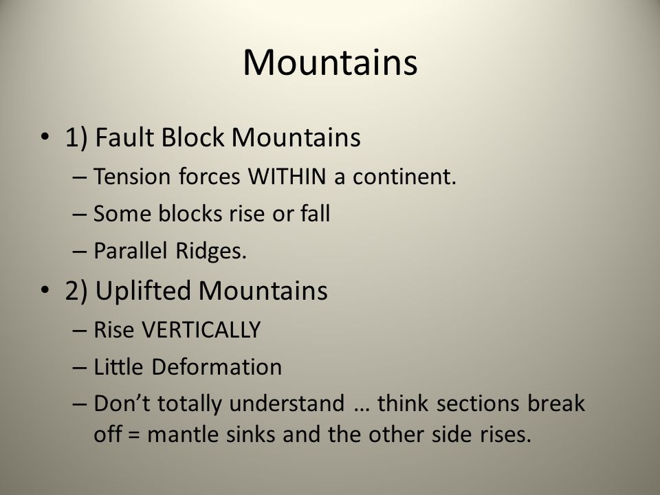 Mountains 1) Fault Block Mountains 2) Uplifted Mountains