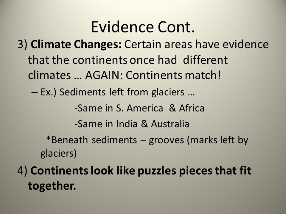 Evidence Cont. 3) Climate Changes: Certain areas have evidence that the continents once had different climates … AGAIN: Continents match!