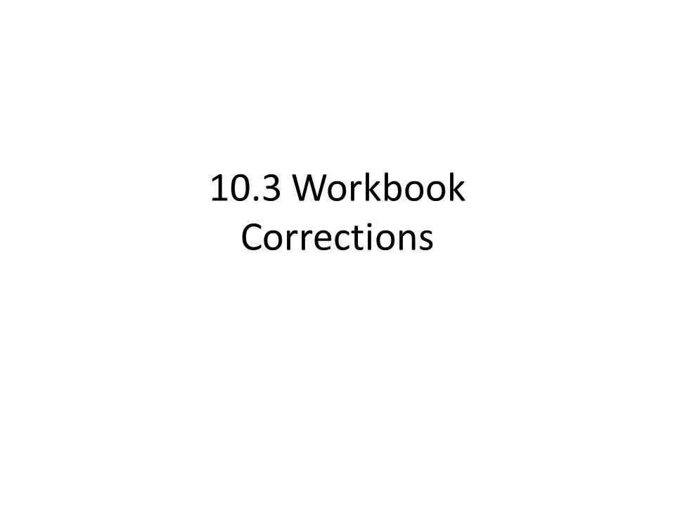 10.3 Workbook Corrections