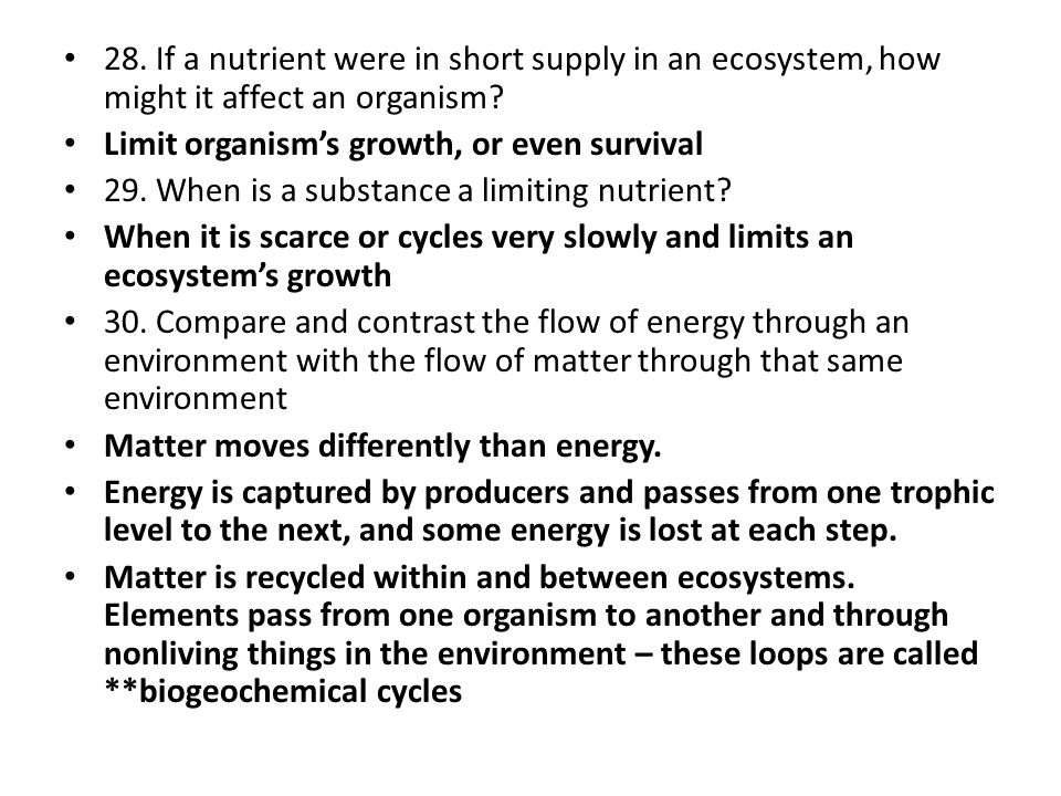 28. If a nutrient were in short supply in an ecosystem, how might it affect an organism