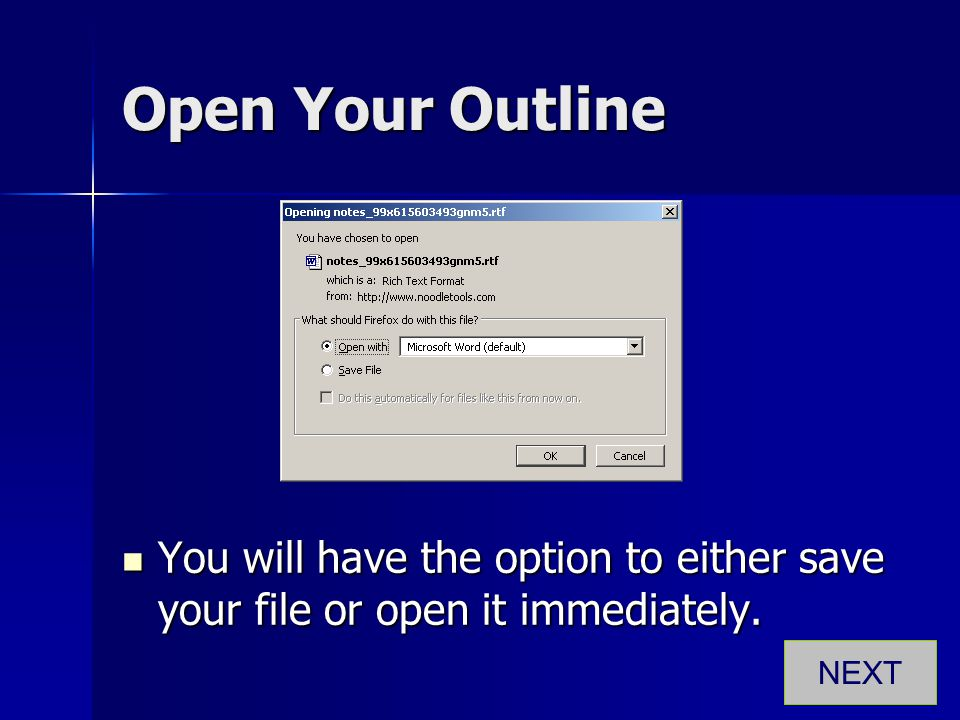 Open Your Outline You will have the option to either save your file or open it immediately. NEXT